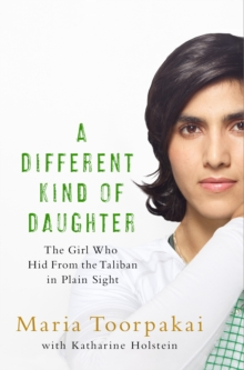 A Different Kind of Daughter : My Double Life Disguised as a Boy to Defy the Taliban, Hardback Book