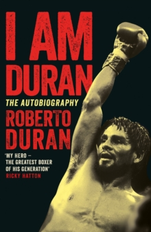 I Am Duran : The Autobiography of Roberto Duran, Hardback Book