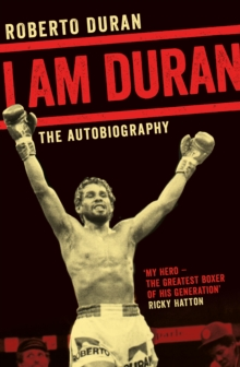 I am Duran : The Autobiography of Roberto Duran, Paperback Book