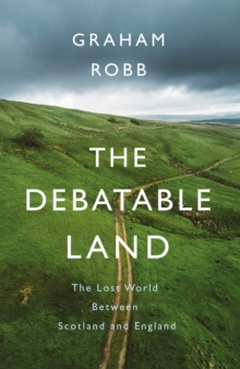 The Debatable Land : The Lost World Between Scotland and England, Hardback Book