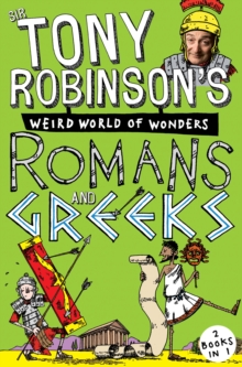 Sir Tony Robinson's Weird World of Wonders: Romans and Greeks, Paperback Book