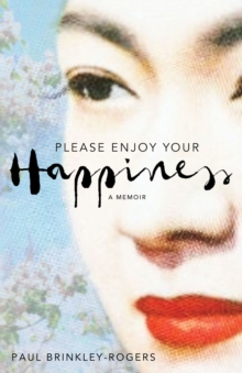 Please Enjoy Your Happiness : A Memoir, Hardback Book