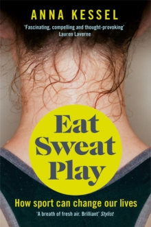 Eat Sweat Play : How Sport Can Change Our Lives, EPUB eBook