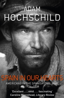 Spain in Our Hearts : Americans in the Spanish Civil War, 1936-1939, Paperback / softback Book