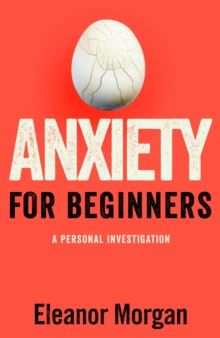 Anxiety for Beginners : A Personal Investigation, Hardback Book