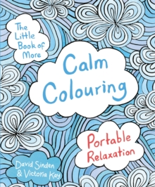 The Little Book of More Calm Colouring : Portable Relaxation, Paperback Book