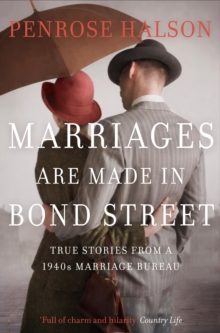 Marriages Are Made in Bond Street : True Stories from a 1940s Marriage Bureau, Paperback / softback Book