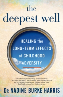 The Deepest Well : Healing the Long-Term Effects of Childhood Adversity, Paperback / softback Book