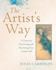 The Artist's Way : A Course in Discovering and Recovering Your Creative Self, Paperback Book