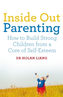 Inside Out Parenting : How to Build Strong Children from a Core of Self-Esteem, Paperback Book