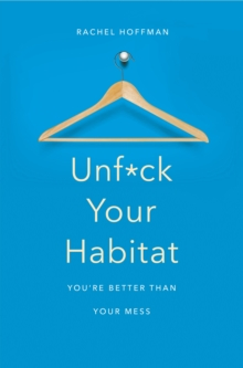 Unf*ck Your Habitat : You're Better Than Your Mess, Paperback Book