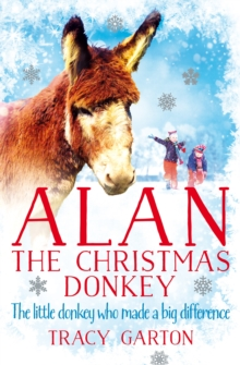 Alan the Christmas Donkey : The Little Donkey Who Made a Big Difference, Hardback Book