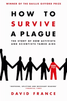 How to Survive a Plague : The Story of How Activists and Scientists Tamed AIDS, Paperback / softback Book
