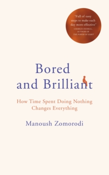 Bored and Brilliant : How Time Spent Doing Nothing Changes Everything, Hardback Book