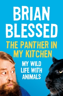 The Panther In My Kitchen : My Wild Life With Animals, Paperback Book