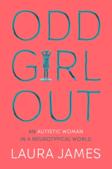 Odd Girl Out : An Autistic Woman in a Neurotypical World, Paperback / softback Book