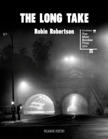 The Long Take: Shortlisted for the Man Booker Prize, Hardback Book