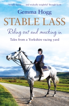 Stable Lass : Riding out and mucking in - tales from a Yorkshire racing yard, Hardback Book