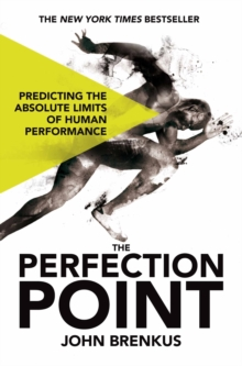 The Perfection Point : Predicting the Absolute Limits of Human Performance, Paperback / softback Book
