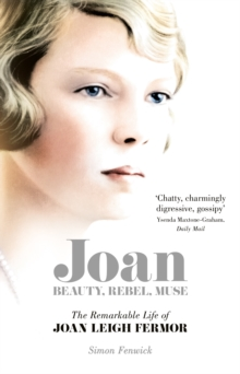 Joan : Beauty, Rebel, Muse: The Remarkable Life of Joan Leigh Fermor