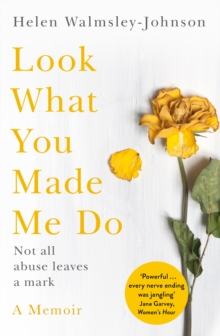 Look What You Made Me Do : A Powerful Memoir of Coercive Control, Paperback / softback Book