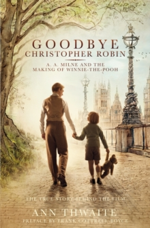 Goodbye Christopher Robin : A. A. Milne and the Making of Winnie-the-Pooh, Paperback / softback Book