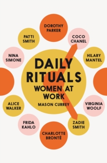 Daily Rituals Women at Work : How Great Women Make Time, Find Inspiration, and Get to Work, Hardback Book