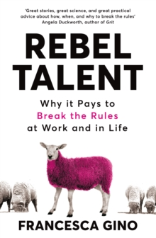 Rebel Talent : Why it Pays to Break the Rules at Work and in Life, Paperback / softback Book