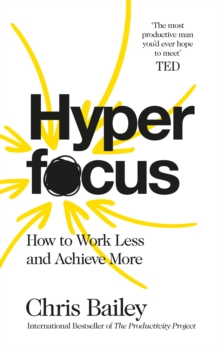 Hyperfocus : How to Work Less to Achieve More, Paperback / softback Book