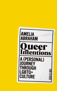 Queer Intentions : A (Personal) Journey Through LGBTQ + Culture, Hardback Book