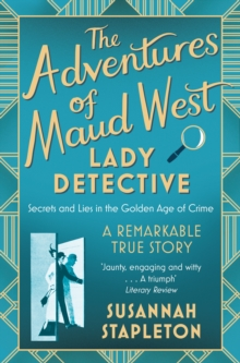 The Adventures of Maud West, Lady Detective : Secrets and Lies in the Golden Age of Crime, Paperback / softback Book