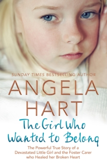 The Girl Who Wanted to Belong : The True Story of a Devastated Little Girl and the Foster Carer who Healed her Broken Heart, Paperback / softback Book