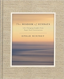 The Wisdom of Sundays : Life-Changing Insights and Inspirational Conversations, Hardback Book