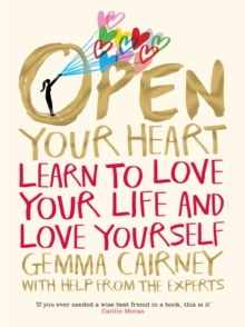 Open Your Heart : Learn to Love Your Life and Love Yourself, Paperback / softback Book