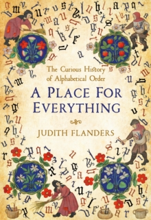 A Place For Everything : The Curious History of Alphabetical Order, Hardback Book