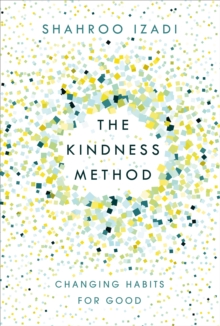 The Kindness Method : Changing Habits for Good, Paperback / softback Book
