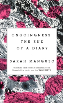 Ongoingness : the End of a Diary, Hardback Book