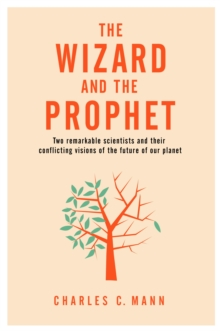 The Wizard and the Prophet : Two Groundbreaking Scientists and Their Conflicting Visions of the Future of Our Planet, Hardback Book