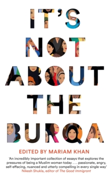 It's Not About the Burqa : Muslim Women on Faith, Feminism, Sexuality and Race, Hardback Book