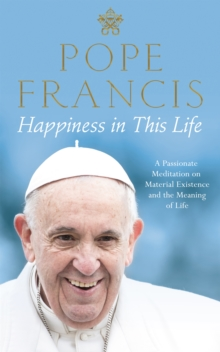 Happiness in This Life : A Passionate Meditation on Material Existence and the Meaning of Life, Hardback Book