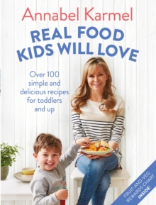 Real Food Kids Will Love : Over 100 simple and delicious recipes for toddlers and up, EPUB eBook