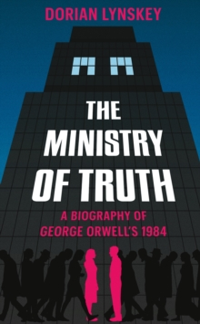 The Ministry of Truth : A Biography of George Orwell's 1984, Hardback Book