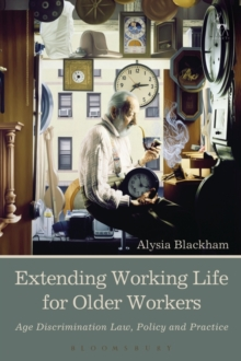 Extending Working Life for Older Workers : Age Discrimination Law, Policy and Practice, Hardback Book