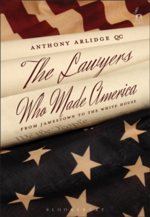 The Lawyers Who Made America : From Jamestown to the White House, Hardback Book