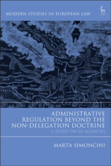 Administrative Regulation Beyond the Non-Delegation Doctrine : A Study on EU Agencies, Hardback Book