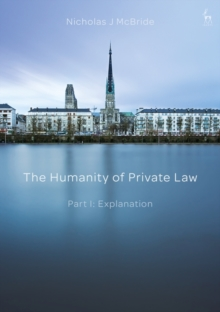 The Humanity of Private Law : Part I: Explanation, Hardback Book