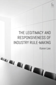 The Legitimacy and Responsiveness of Industry Rule-making, Hardback Book