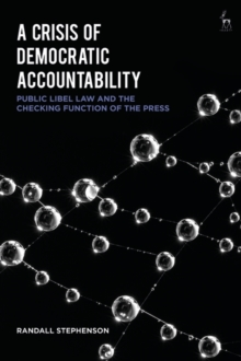 A Crisis of Democratic Accountability : Public Libel Law and the Checking Function of the Press, Hardback Book