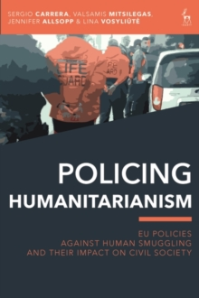 Policing Humanitarianism : EU Policies Against Human Smuggling and their Impact on Civil Society, Hardback Book