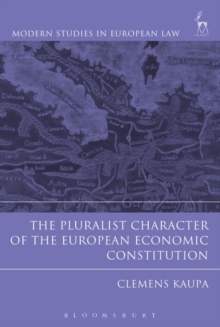 The Pluralist Character of the European Economic Constitution, Paperback / softback Book